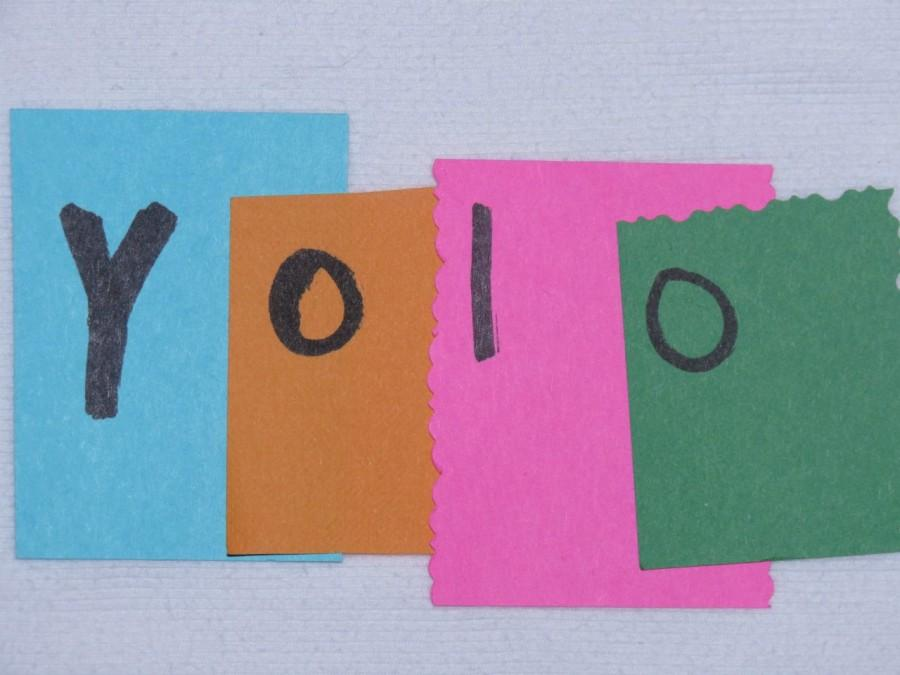 Yolo+is+the+best+motto+to+live+your+life+by+because+you+only+live+once.++Photo+credit%3A+Jaclyn+Godwin